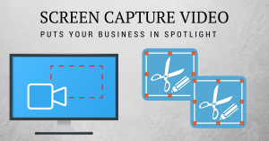Screen Capture Video Puts Your Business In Spotlight